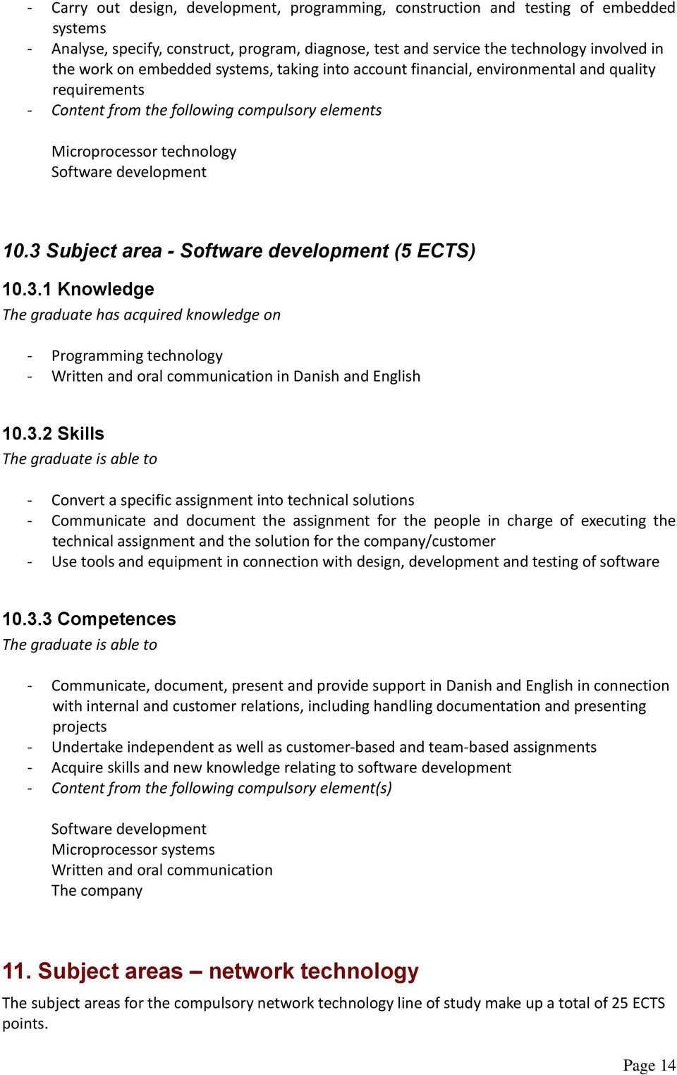 3 Subject area - Software development (5 ECTS) 10.3.1 Knowledge The graduate has acquired knowledge on - Programming technology - Written and oral communication in Danish and English 10.3.2 Skills