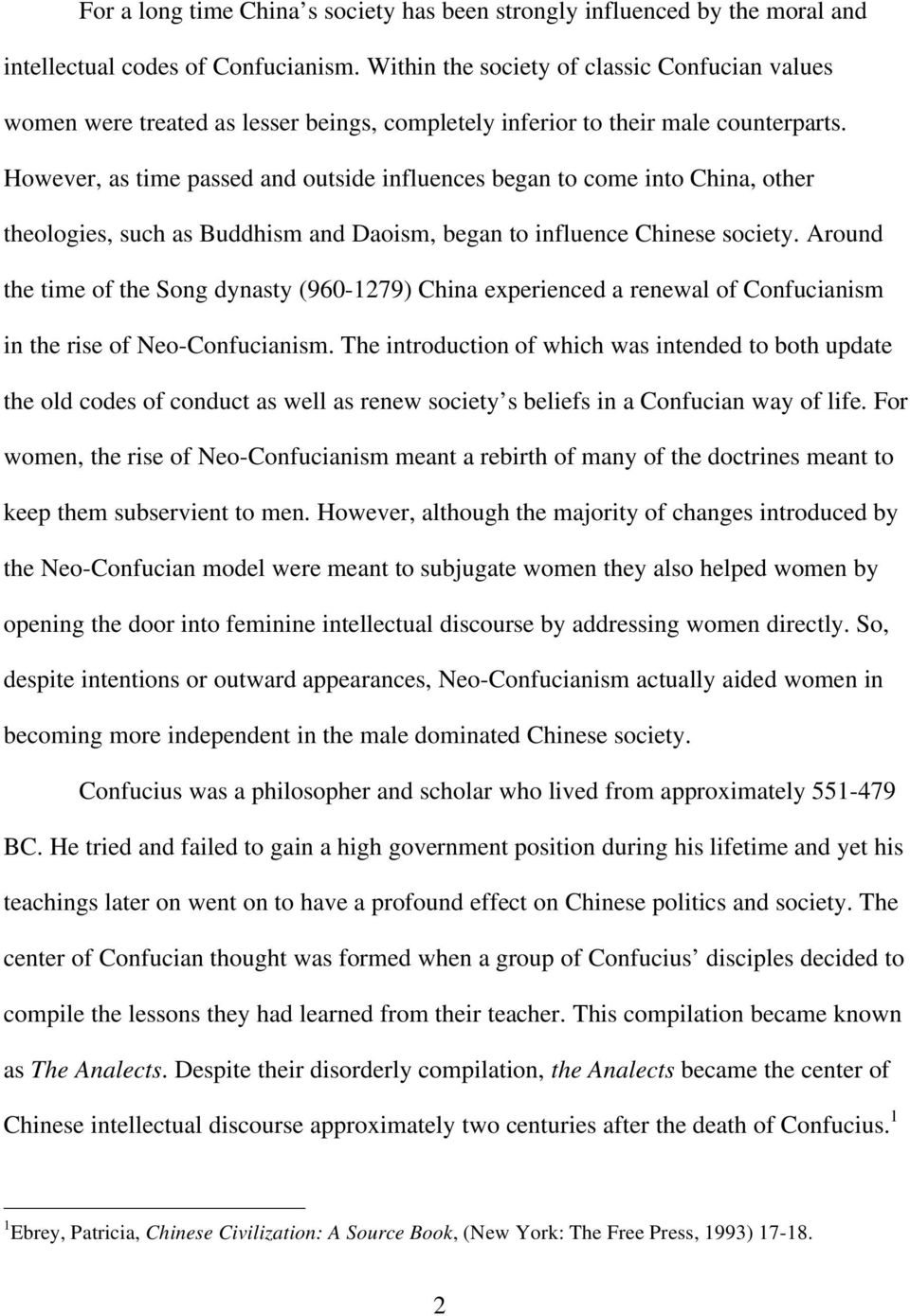 However, as time passed and outside influences began to come into China, other theologies, such as Buddhism and Daoism, began to influence Chinese society.