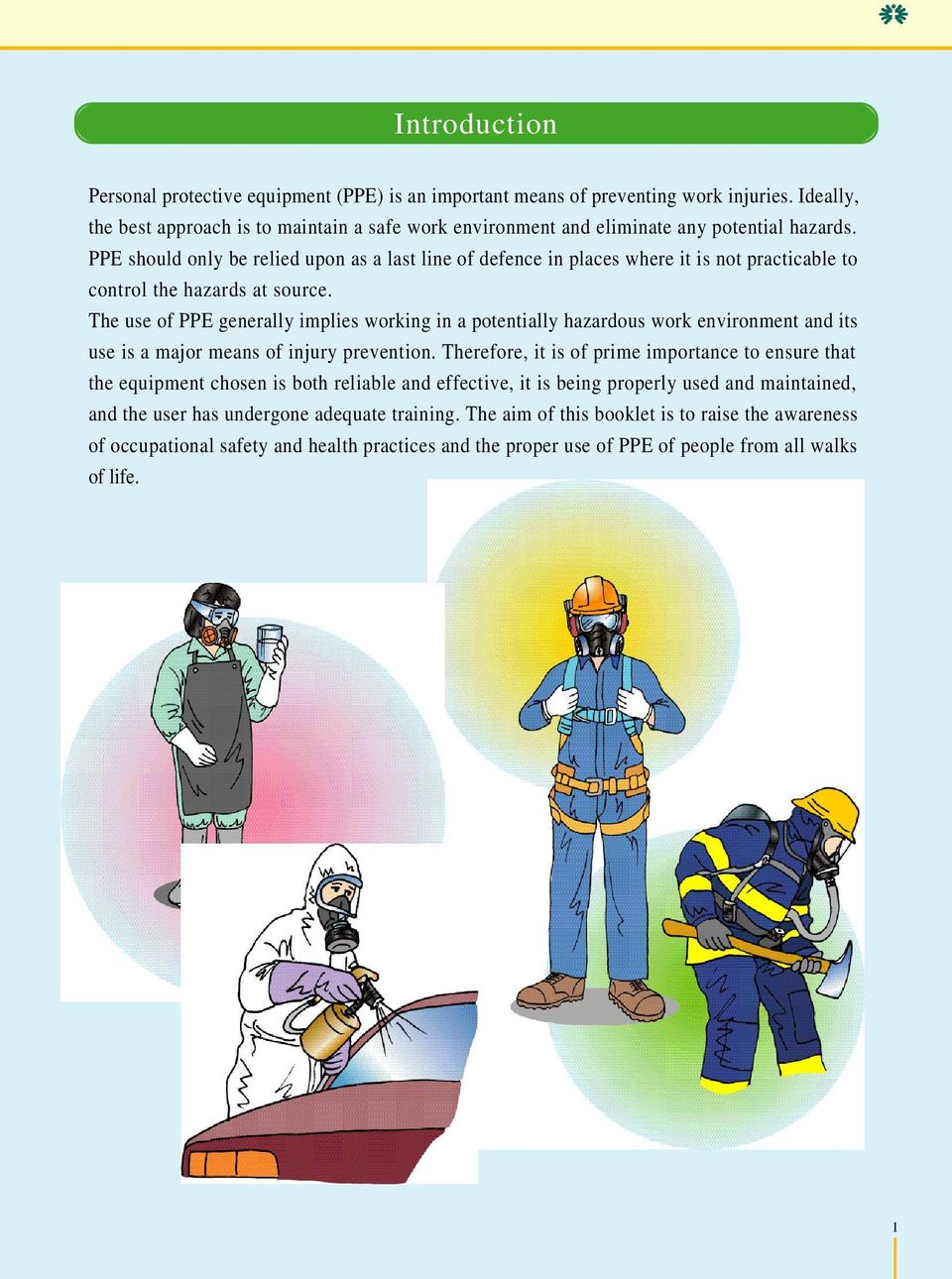 PPE should only be relied upon as a last line of defence in places where it is not practicable to control the hazards at source.