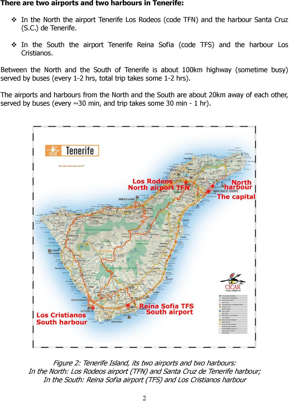 Between the North and the South of Tenerife is about 100km highway (sometime busy) served by buses (every 1-2 hrs, total trip takes some 1-2 hrs).