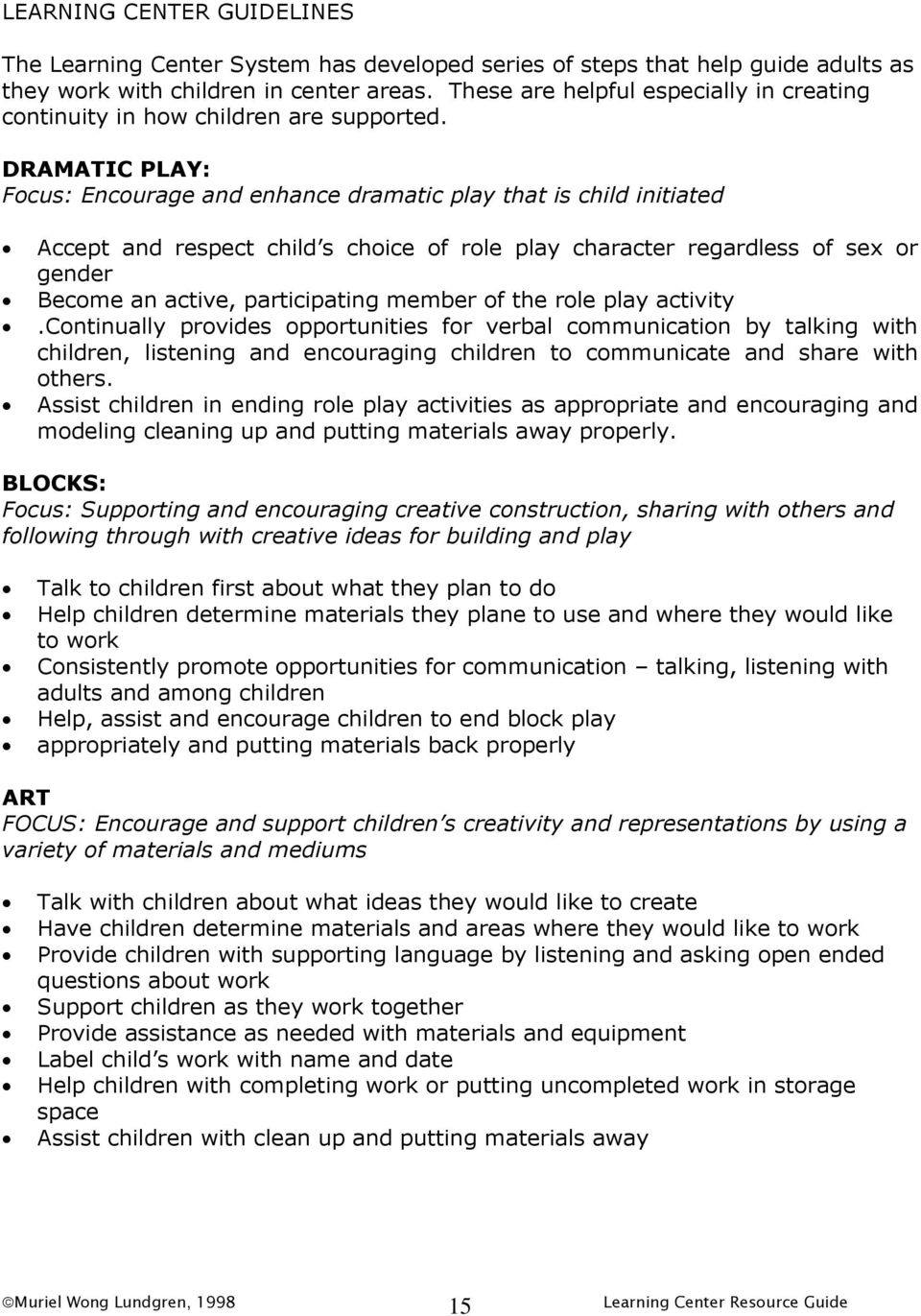 DRAMATIC PLAY: Focus: Encourage and enhance dramatic play that is child initiated Accept and respect child s choice of role play character regardless of sex or gender Become an active, participating