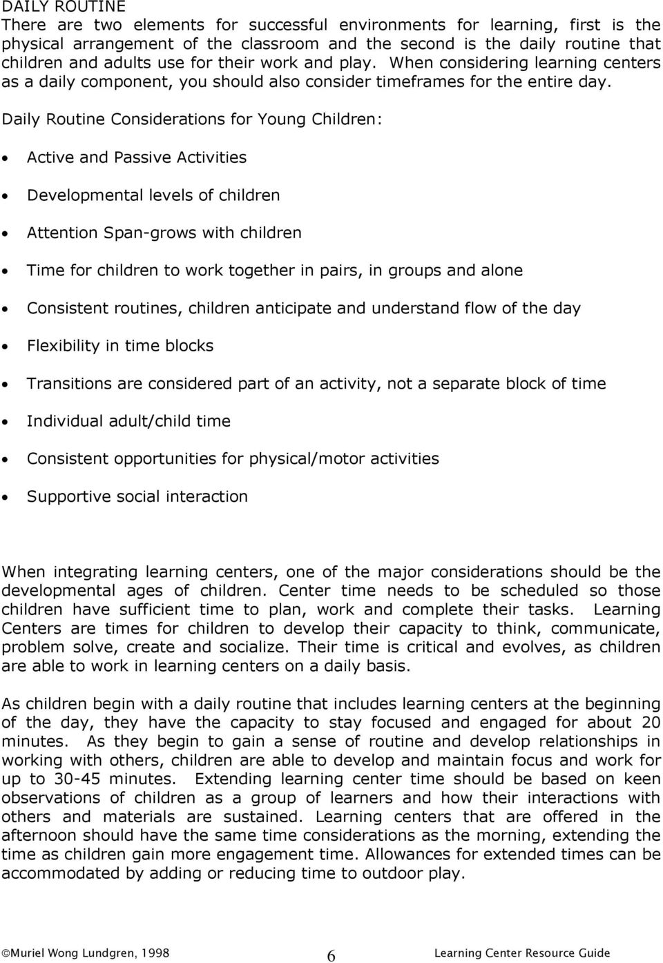 Daily Routine Considerations for Young Children: Active and Passive Activities Developmental levels of children Attention Span-grows with children Time for children to work together in pairs, in