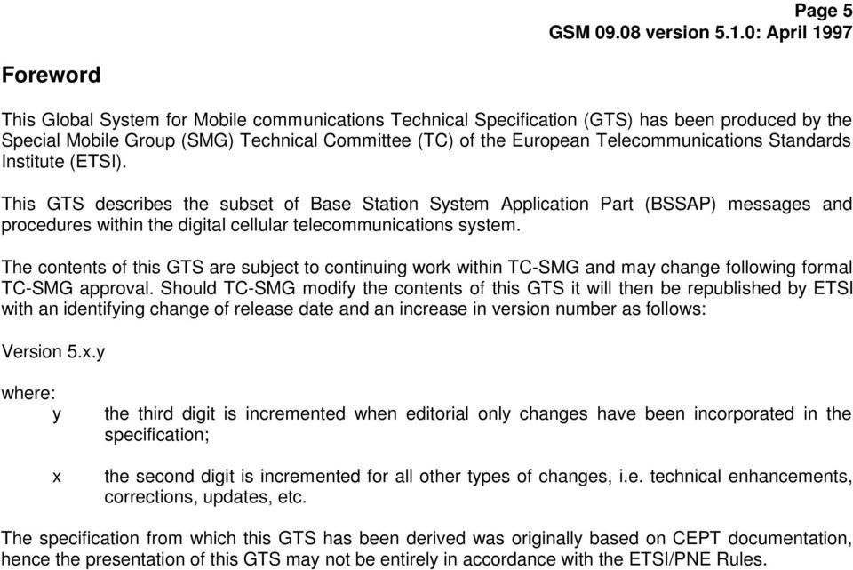 This GTS describes the subset of Base Station System Application Part (BSSAP) messages and procedures within the digital cellular telecommunications system.