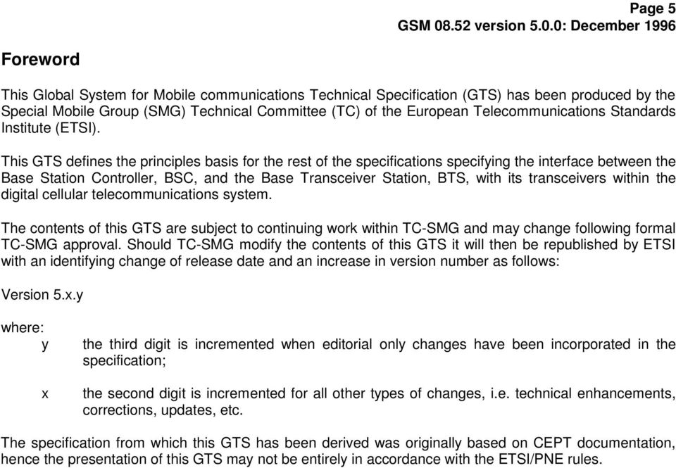 This GTS defines the principles basis for the rest of the specifications specifying the interface between the Base Station Controller, BSC, and the Base Transceiver Station, BTS, with its