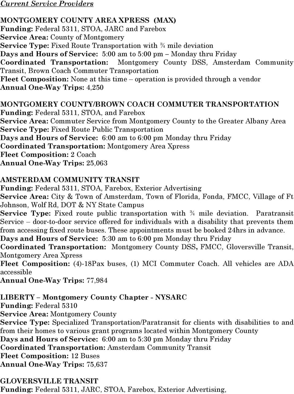 Composition: None at this time operation is provided through a vendor Annual One-Way Trips: 4,250 MONTGOMERY COUNTY/BROWN COACH COMMUTER TRANSPORTATION Funding: Federal 5311, STOA, and Farebox