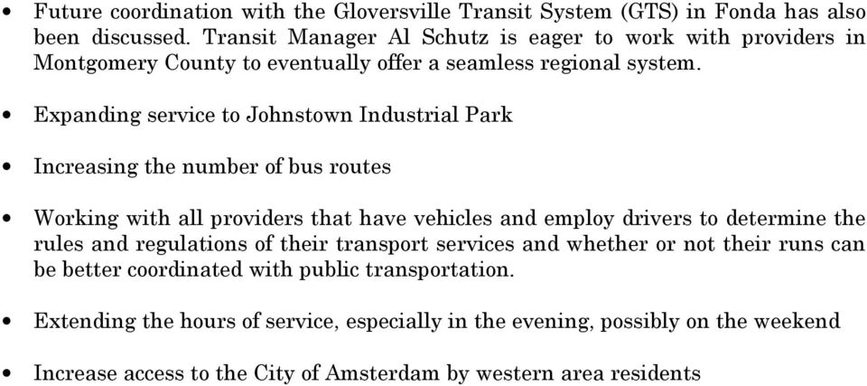 Expanding service to Johnstown Industrial Park Increasing the number of bus routes Working with all providers that have vehicles and employ drivers to determine the