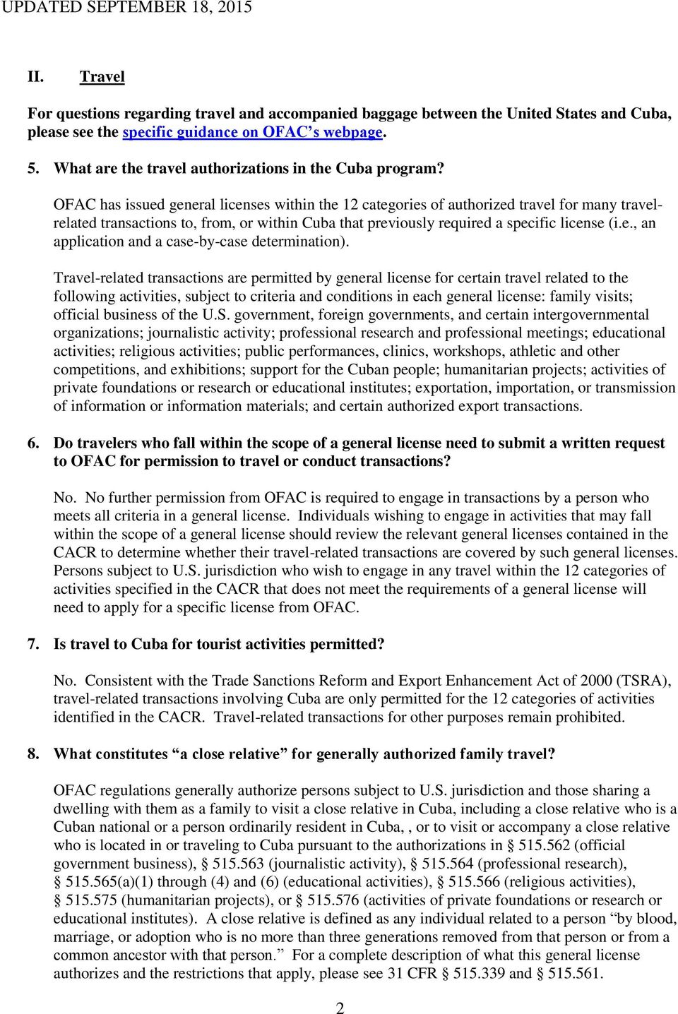 OFAC has issued general licenses within the 12 categories of authorized travel for many travelrelated transactions to, from, or within Cuba that previously required a specific license (i.e., an application and a case-by-case determination).