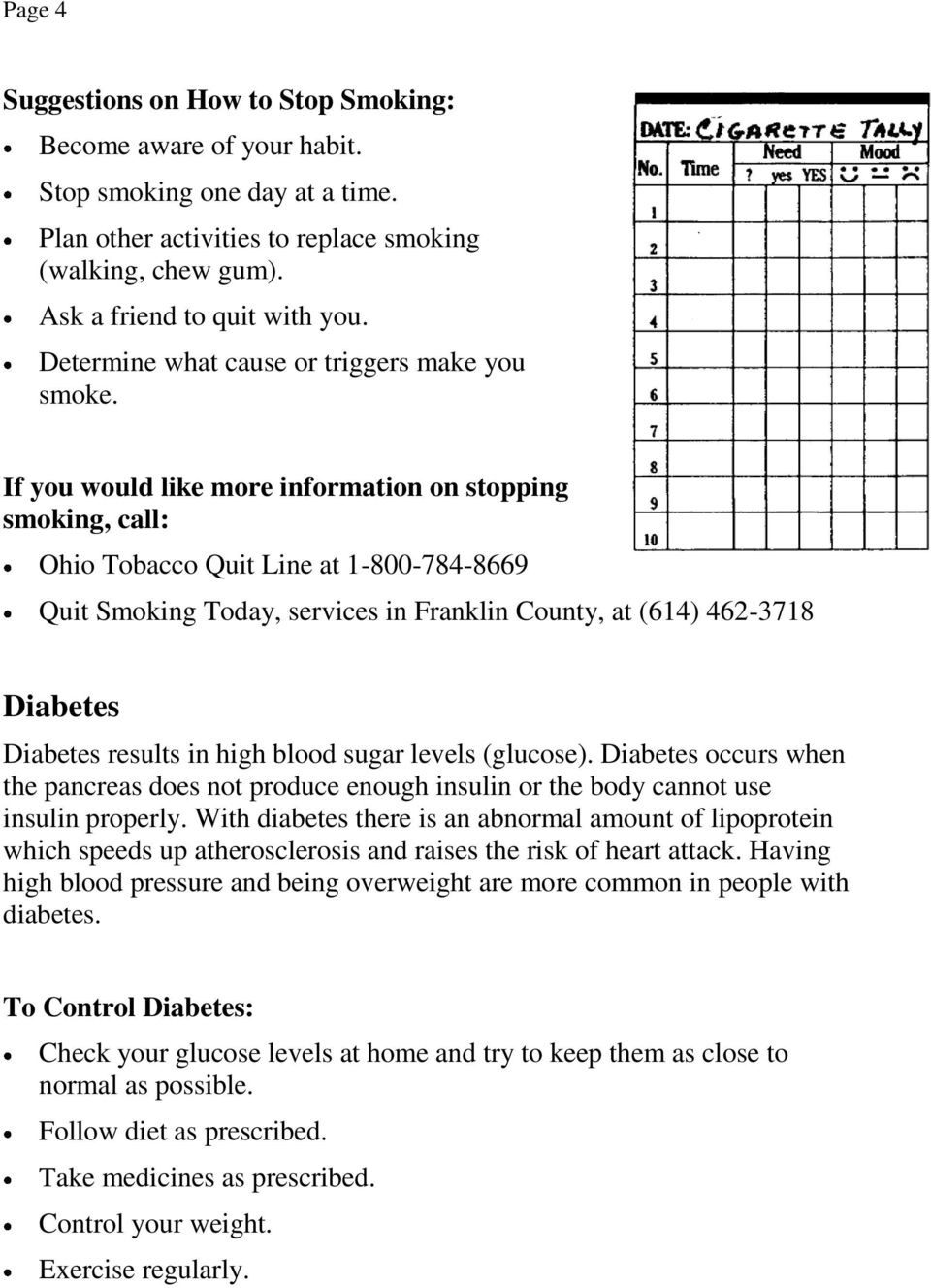 If you would like more information on stopping smoking, call: Ohio Tobacco Quit Line at 1-800-784-8669 Quit Smoking Today, services in Franklin County, at (614) 462-3718 Diabetes Diabetes results in
