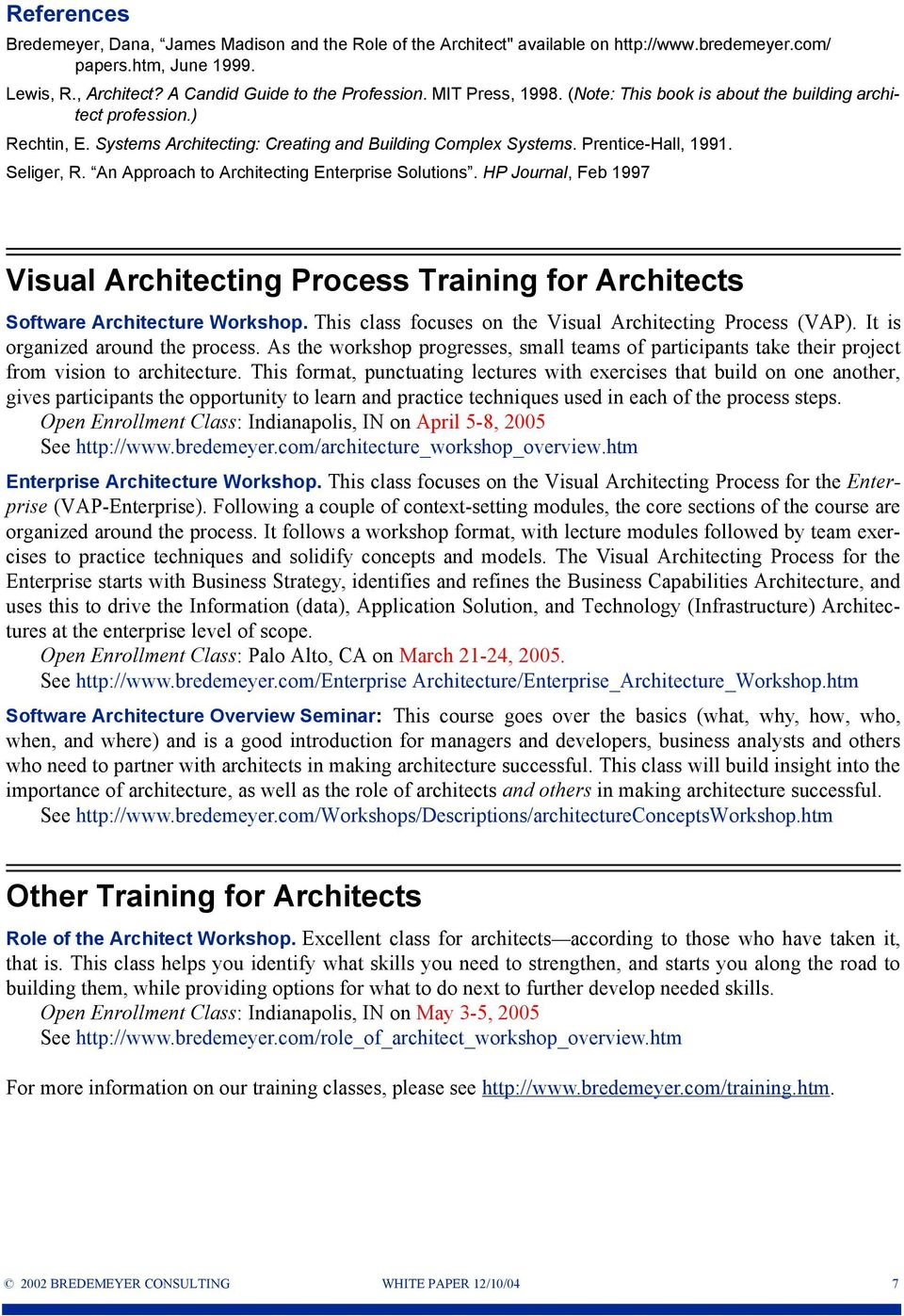 An Approach to Architecting Enterprise Solutions. HP Journal, Feb 1997 Visual Architecting Process Training for Architects Software Architecture Workshop.