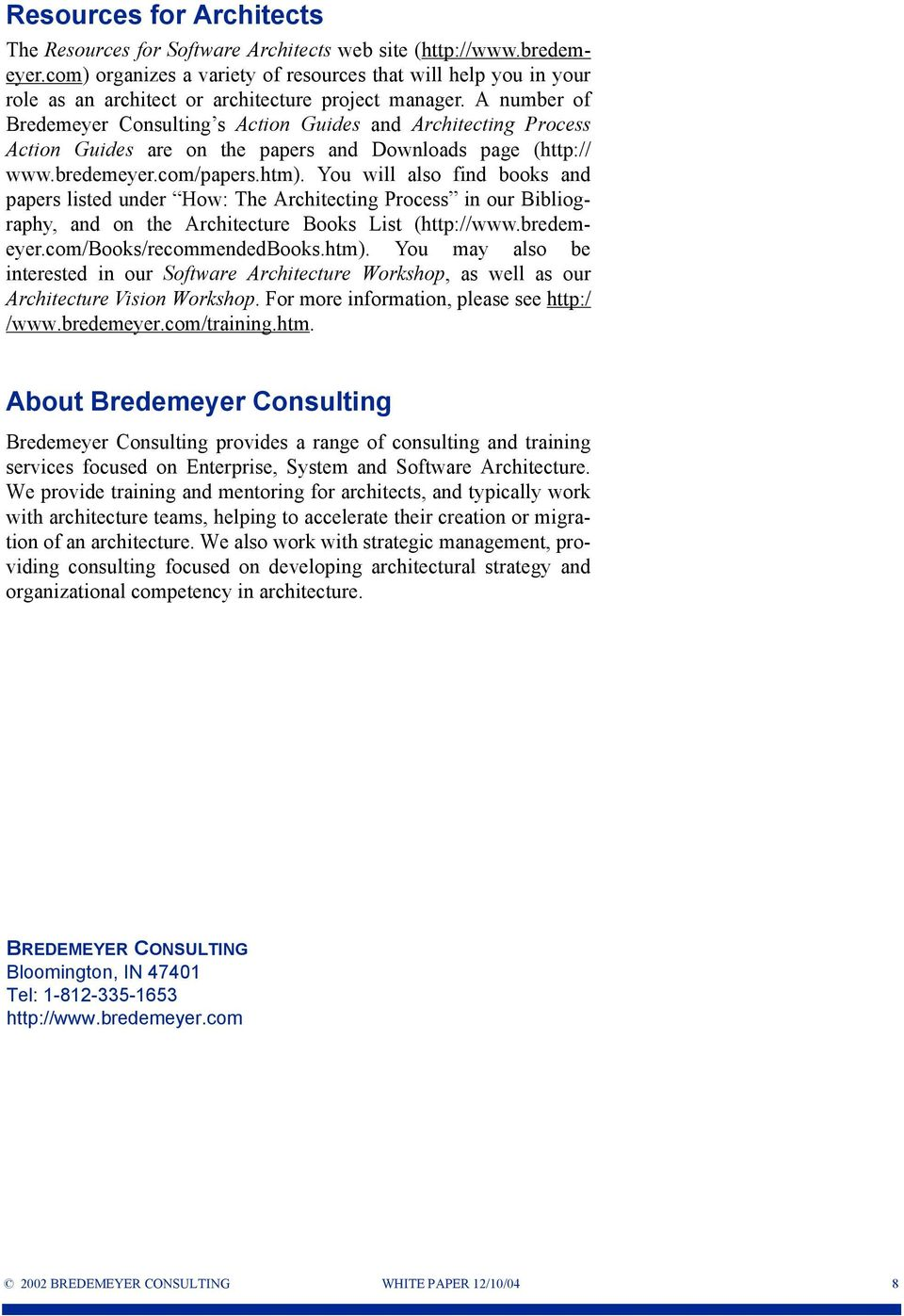 A number of Bredemeyer Consulting s Action Guides and Architecting Process Action Guides are on the papers and Downloads page (http:// www.bredemeyer.com/papers.htm).