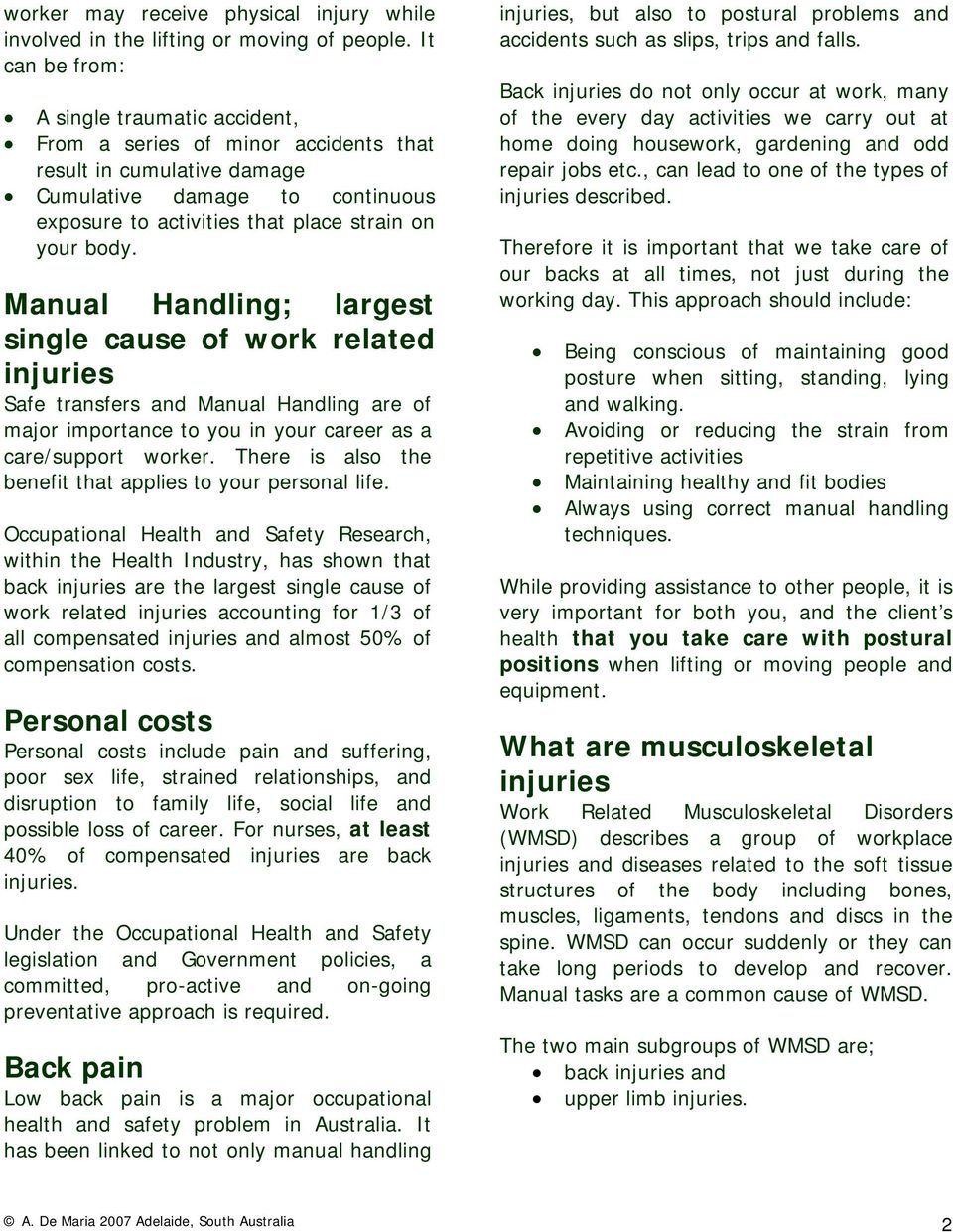 Manual Handling; largest single cause of work related injuries Safe transfers and Manual Handling are of major importance to you in your career as a care/support worker.