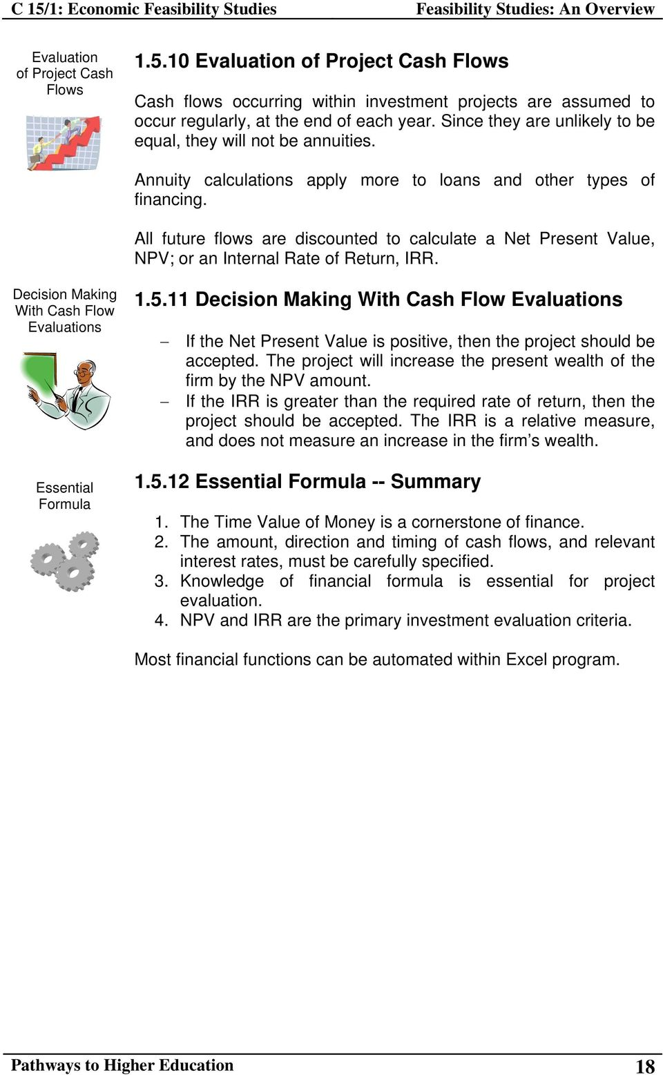All future flows are discounted to calculate a Net Present Value, NPV; or an Internal Rate of Return, IRR. Decision Making With Cash Flow Evaluations Essential Formula 1.5.
