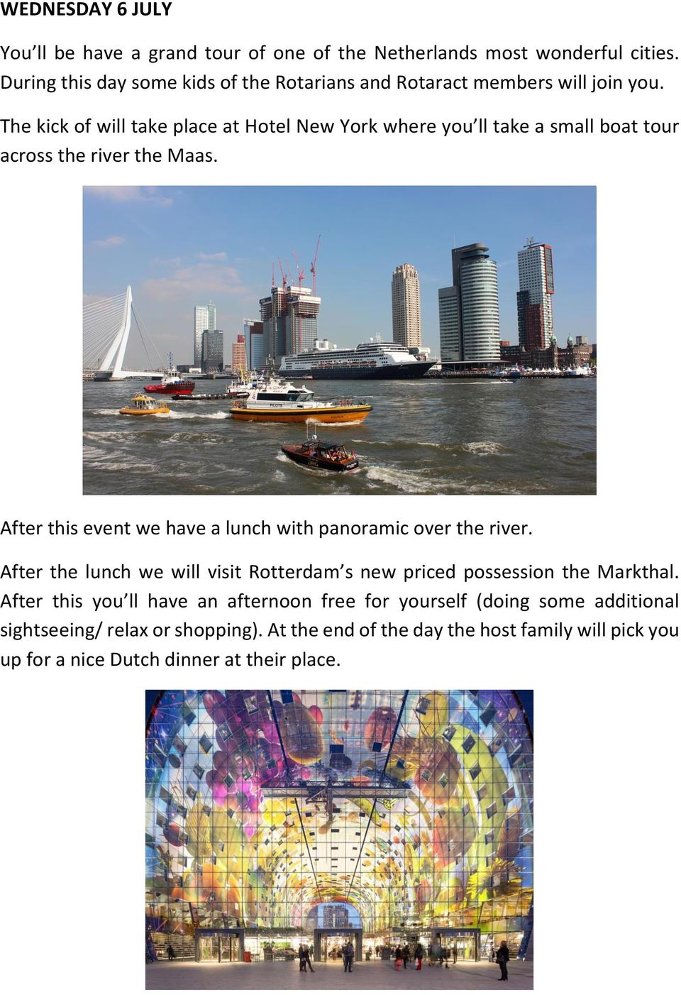 The kick of will take place at Hotel New York where you ll take a small boat tour across the river the Maas.