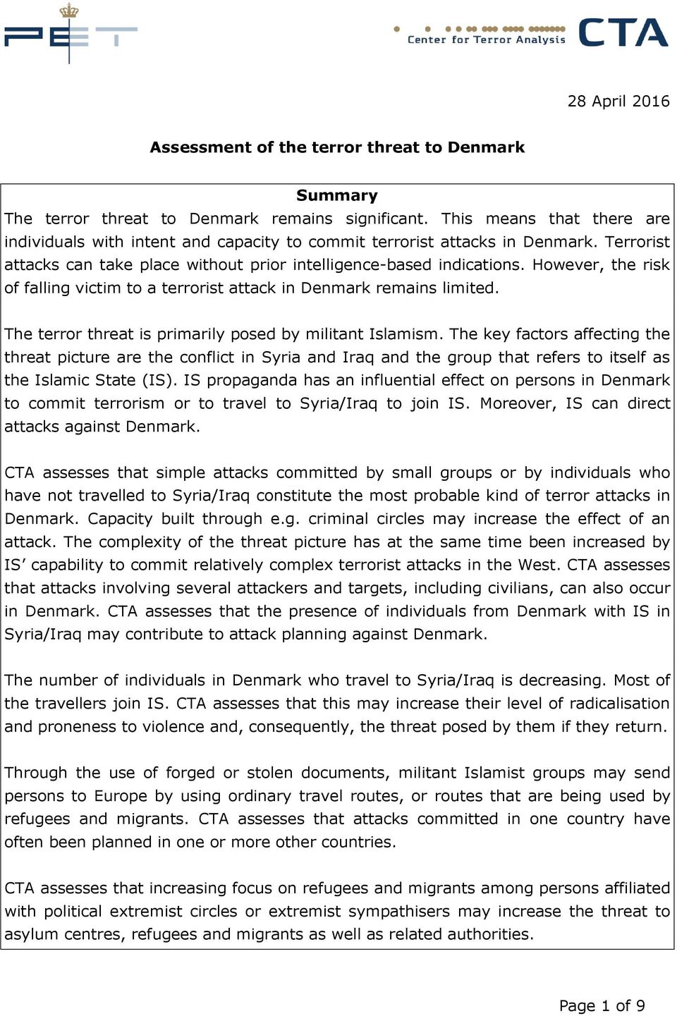 However, the risk of falling victim to a terrorist attack in Denmark remains limited. The terror threat is primarily posed by militant Islamism.