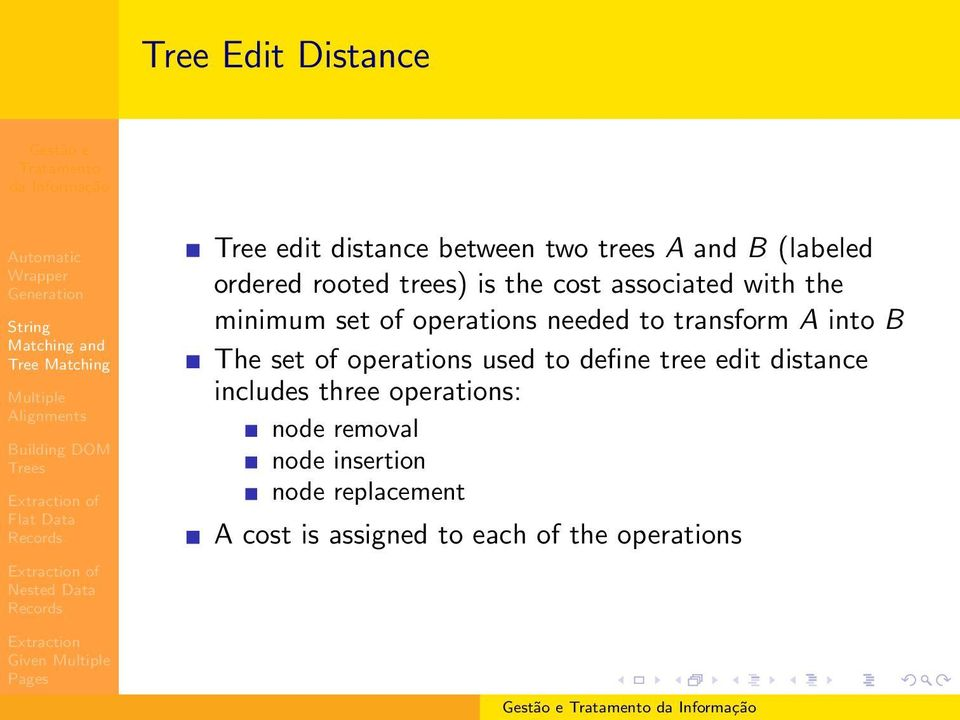 transform A into B The set of operations used to define tree edit distance includes three