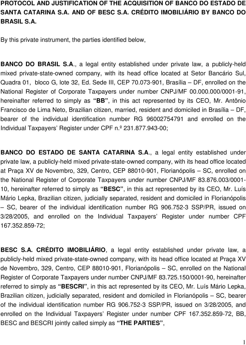 Sede III, CEP 70.073-901, Brasília DF, enrolled on the National Register of Corporate Taxpayers under number CNPJ/MF 00.000.