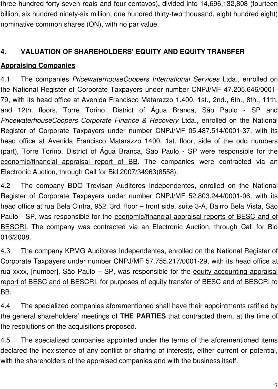 , enrolled on the National Register of Corporate Taxpayers under number CNPJ/MF 47.205.646/0001-79, with its head office at Avenida Francisco Matarazzo 1.400, 1st., 2nd., 6th., 8th., 11th. and 12th.