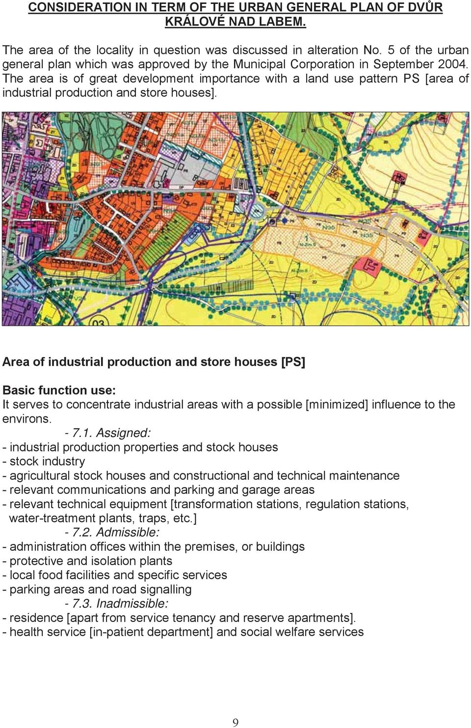 The area is of great development importance with a land use pattern PS [area of industrial production and store houses].