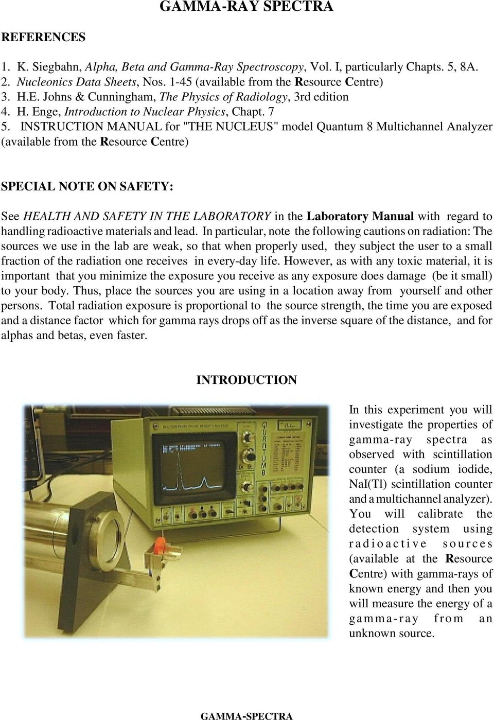 "INSTRUCTION MANUAL for ""THE NUCLEUS"" model Quantum 8 Multichannel Analyzer (available from the Resource Centre) SPECIAL NOTE ON SAFETY: See HEALTH AND SAFETY IN THE LABORATORY in the Laboratory"