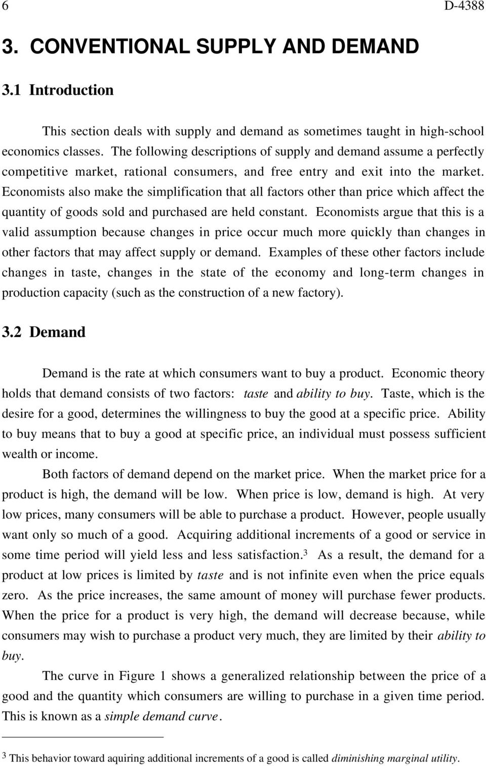 Economists also make the simplification that all factors other than price which affect the quantity of goods sold and purchased are held constant.