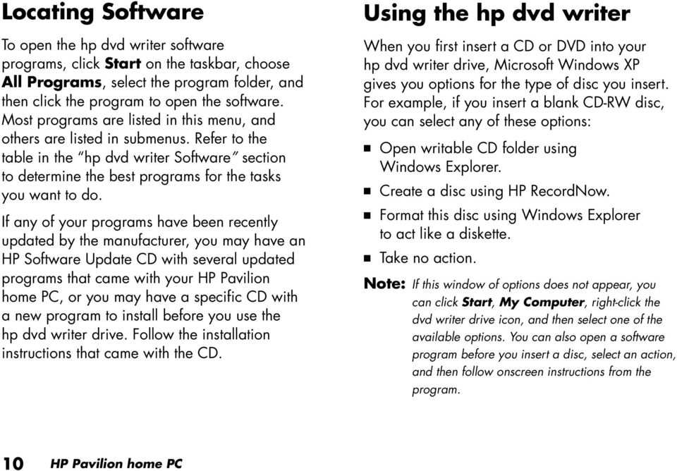 If any of your programs have been recently updated by the manufacturer, you may have an HP Software Update CD with several updated programs that came with your HP Pavilion home PC, or you may have a