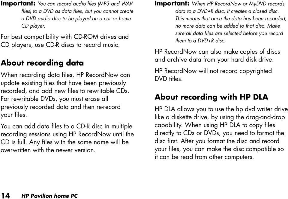 About recording data When recording data files, HP RecordNow can update existing files that have been previously recorded, and add new files to rewritable CDs.
