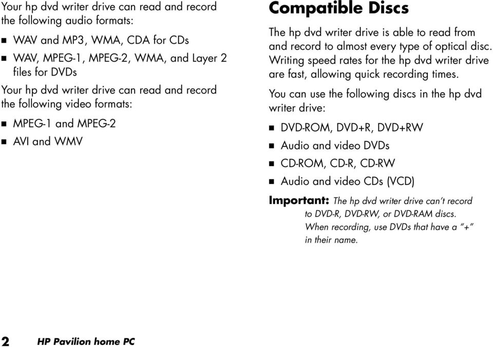 Writing speed rates for the hp dvd writer drive are fast, allowing quick recording times.