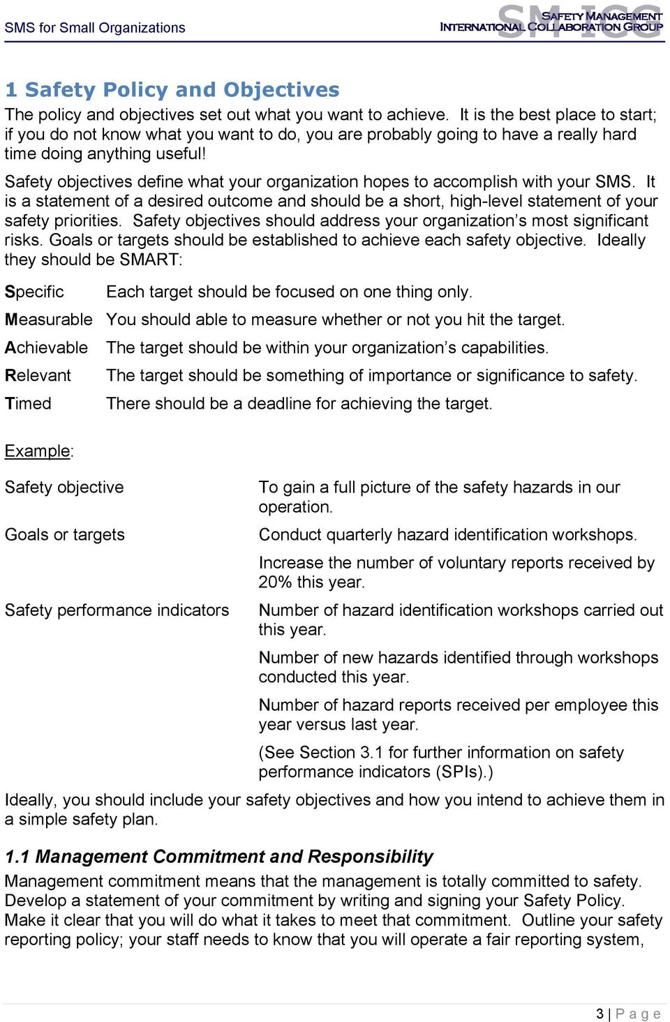 Safety objectives define what your organization hopes to accomplish with your SMS. It is a statement of a desired outcome and should be a short, high-level statement of your safety priorities.