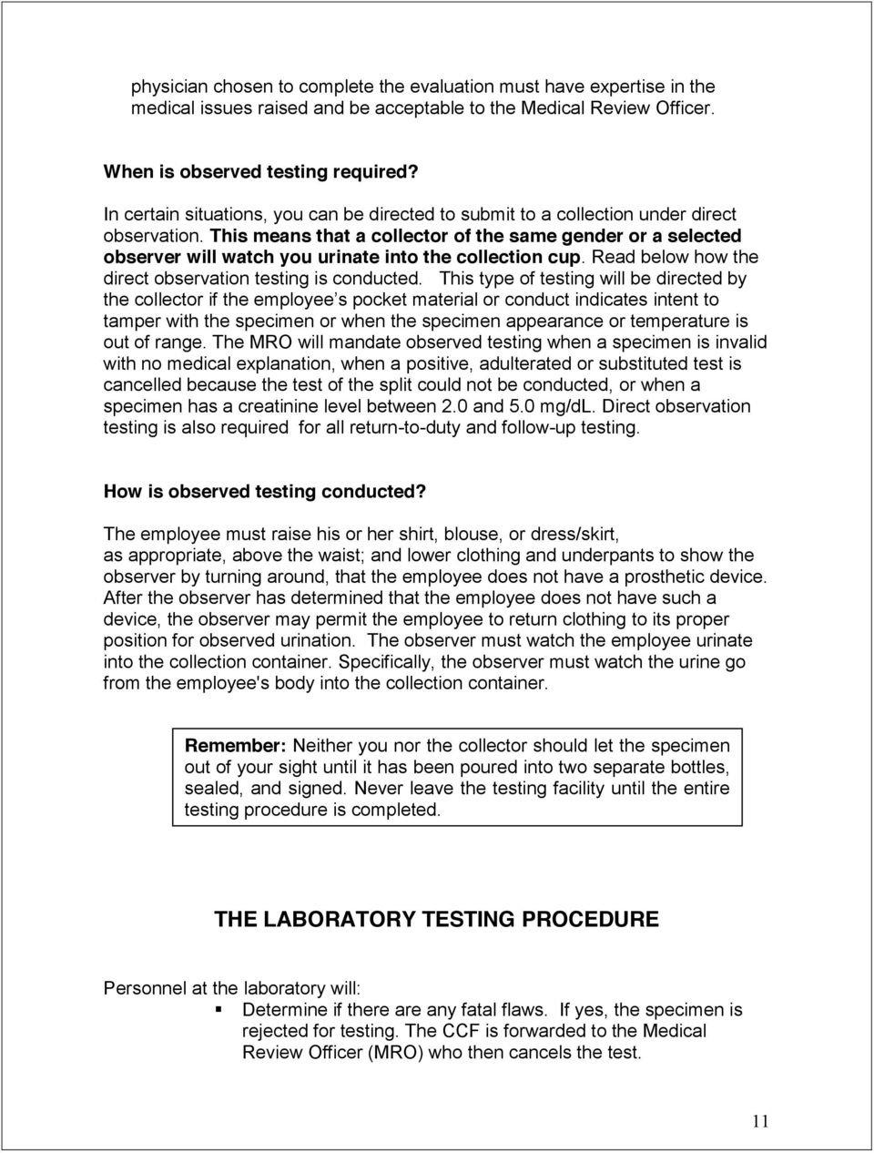 This means that a collector of the same gender or a selected observer will watch you urinate into the collection cup. Read below how the direct observation testing is conducted.