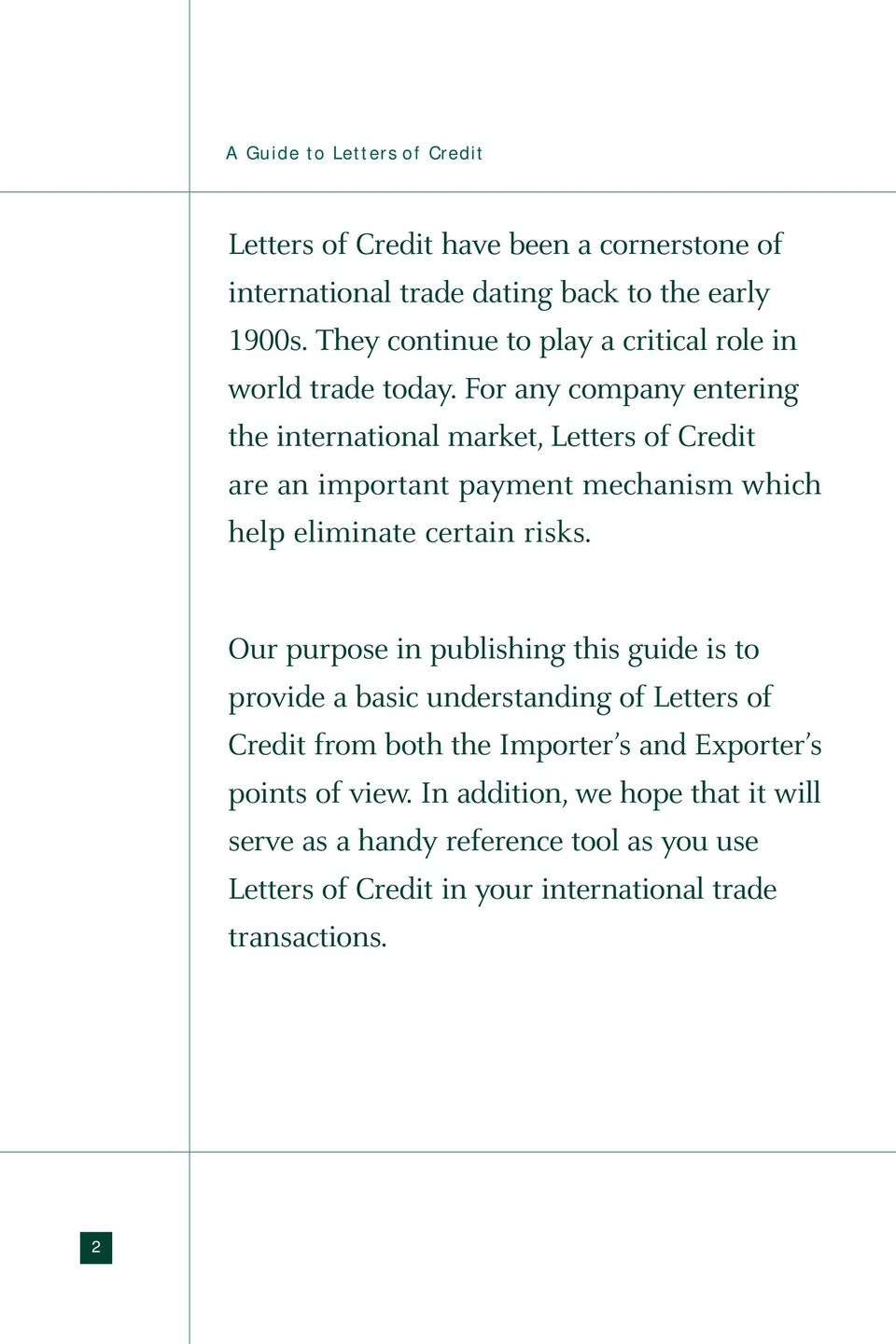 For any company entering the international market, Letters of Credit are an important payment mechanism which help eliminate certain risks.