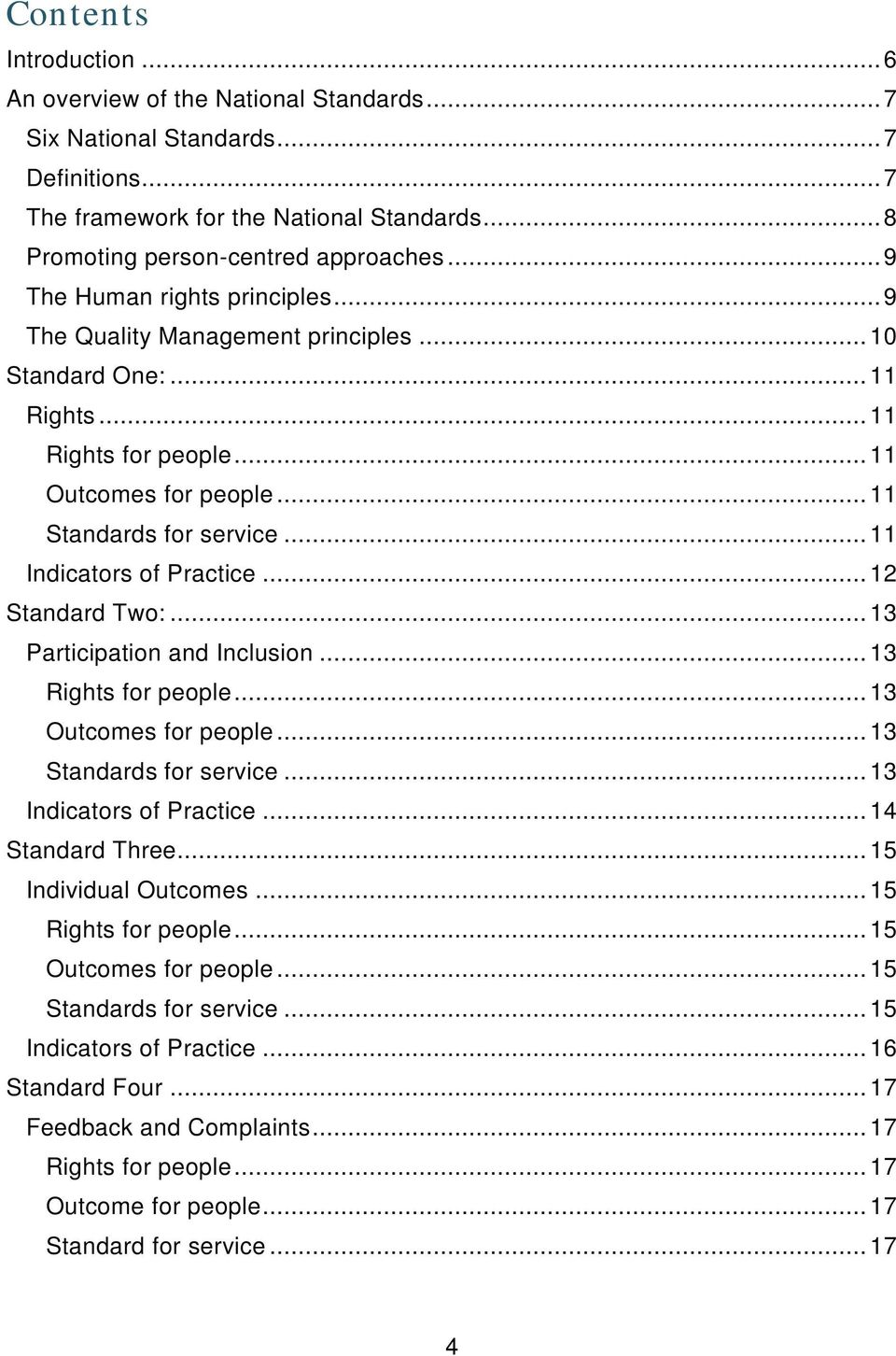.. 11 Indicators of Practice... 12 Standard Two:... 13 Participation and Inclusion... 13 Rights for people... 13 Outcomes for people... 13 Standards for service... 13 Indicators of Practice.