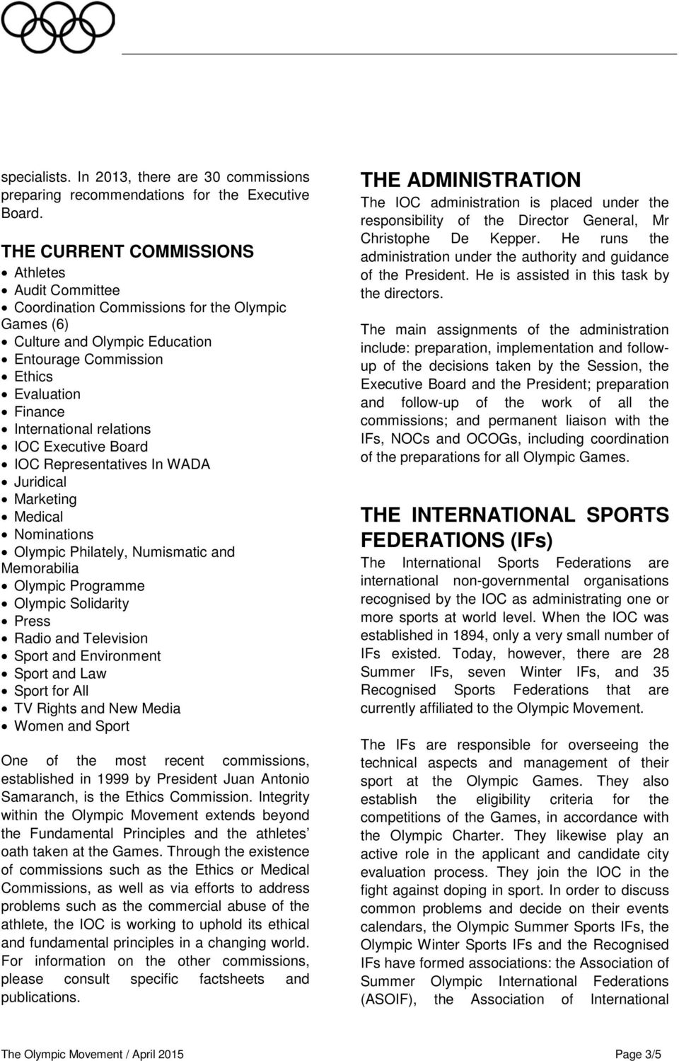 relations IOC Executive Board IOC Representatives In WADA Juridical Marketing Medical Nominations Olympic Philately, Numismatic and Memorabilia Olympic Programme Olympic Solidarity Press Radio and