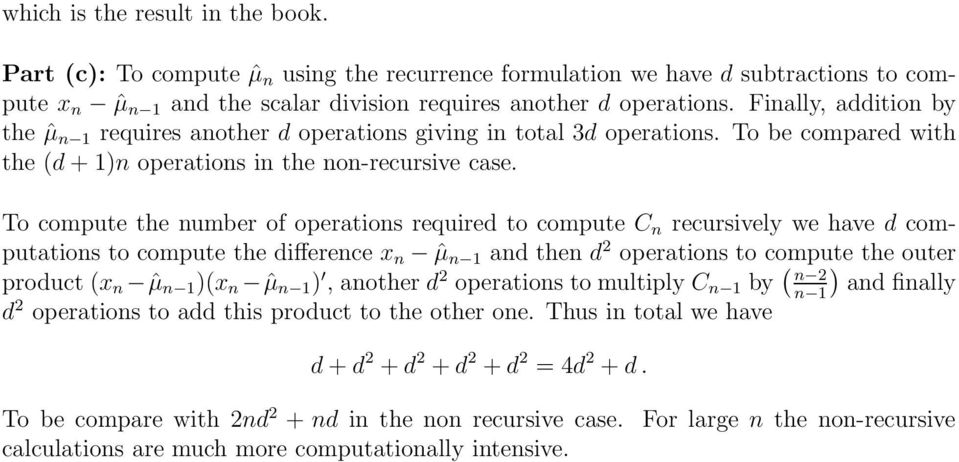 To compute the umber of operatios required to compute C recursively we have d computatios to compute the differece x ˆµ ad the d operatios to compute the outer product x ˆµ x ˆµ, aother d