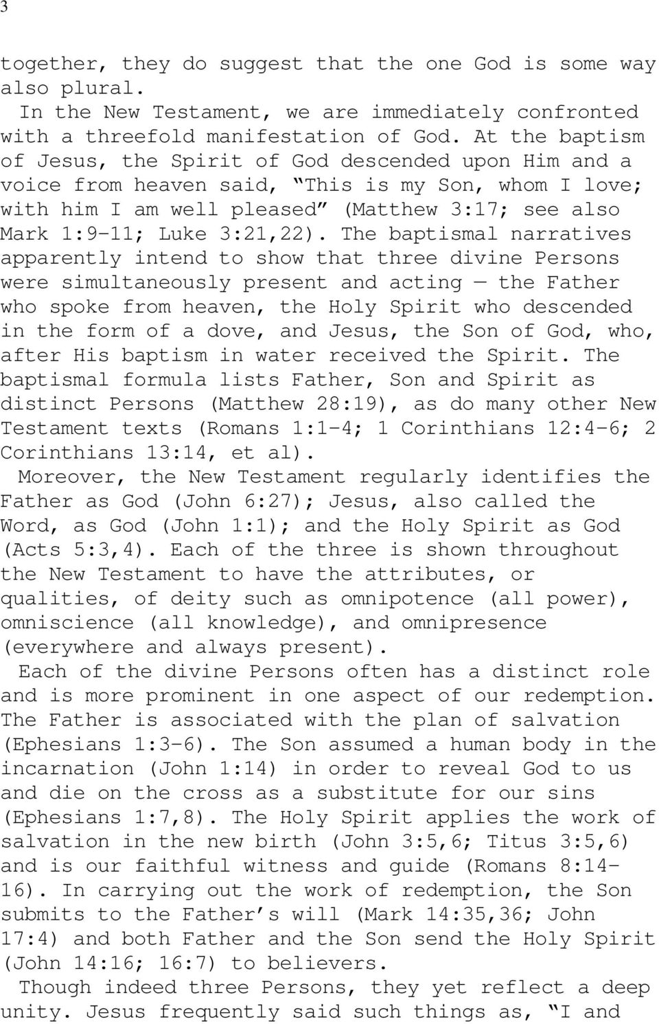 The baptismal narratives apparently intend to show that three divine Persons were simultaneously present and acting the Father who spoke from heaven, the Holy Spirit who descended in the form of a