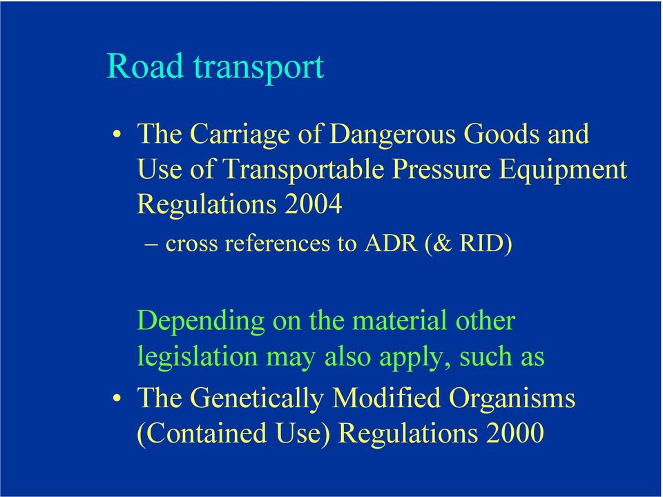 to ADR (& RID) Depending on the material other legislation may also
