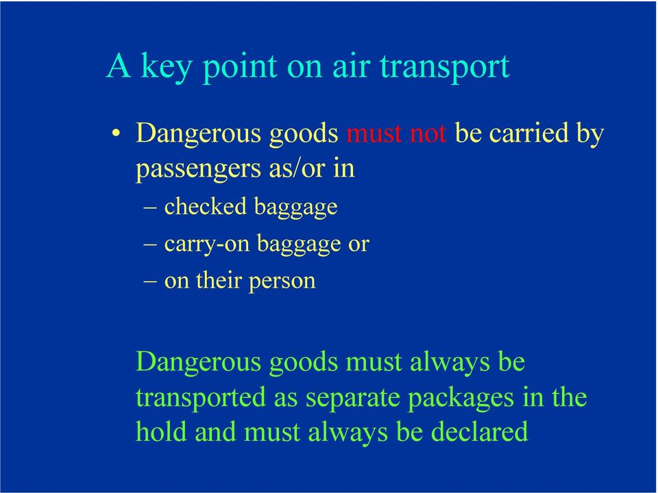 baggage or on their person Dangerous goods must always be