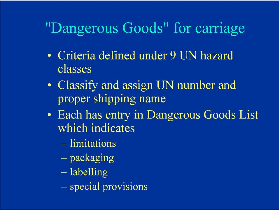 shipping name Each has entry in Dangerous Goods List which