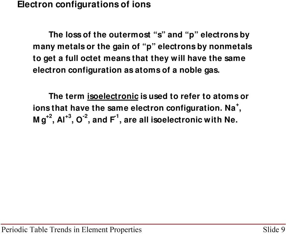 a noble gas. The term isoelectronic is used to refer to atoms or ions that have the same electron configuration.
