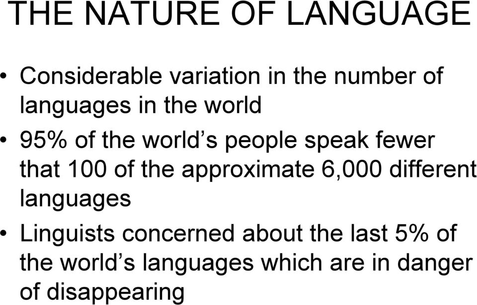 100 of the approximate 6,000 different languages Linguists concerned