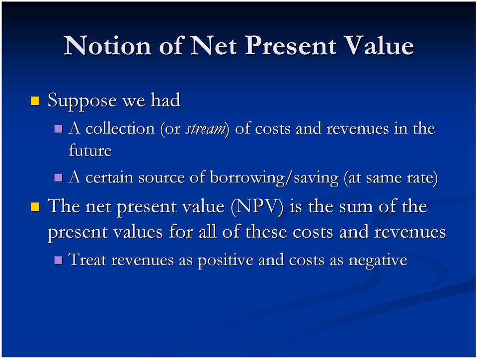 same rate) The net present value (NPV) is the sum of the present values for