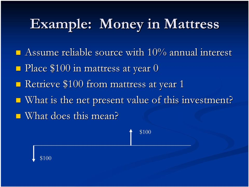 Retrieve $100 from mattress at year 1 What is the net