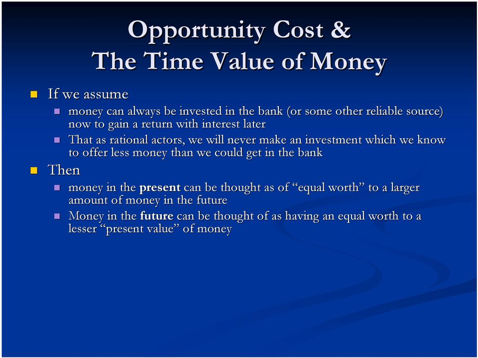 to offer less money than we could get in the bank Then money in the present can be thought as of equal worth to a larger