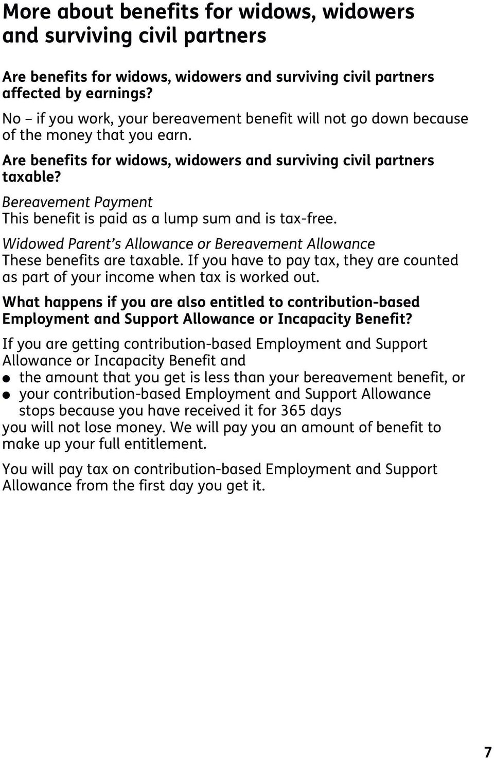 Bereavement Payment This benefit is paid as a ump sum and is tax-free. Widowed Parent s Aowance or Bereavement Aowance These benefits are taxabe.