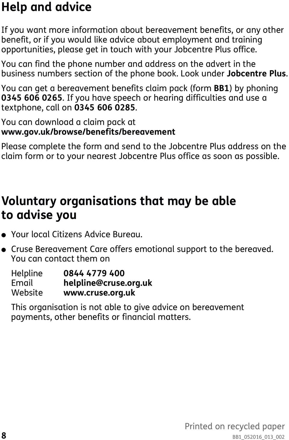 You can get a bereavement benefits caim pack (form BB1) by phoning 0345 606 0265. If you have speech or hearing difficuties and use a textphone, ca on 0345 606 0285.