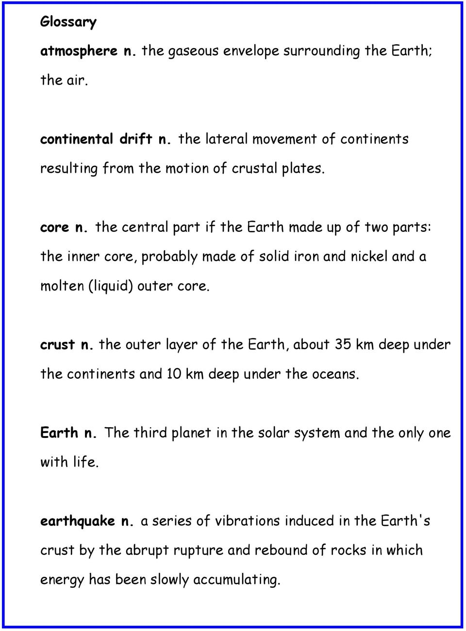 the central part if the Earth made up of two parts: the inner core, probably made of solid iron and nickel and a molten (liquid) outer core. crust n.