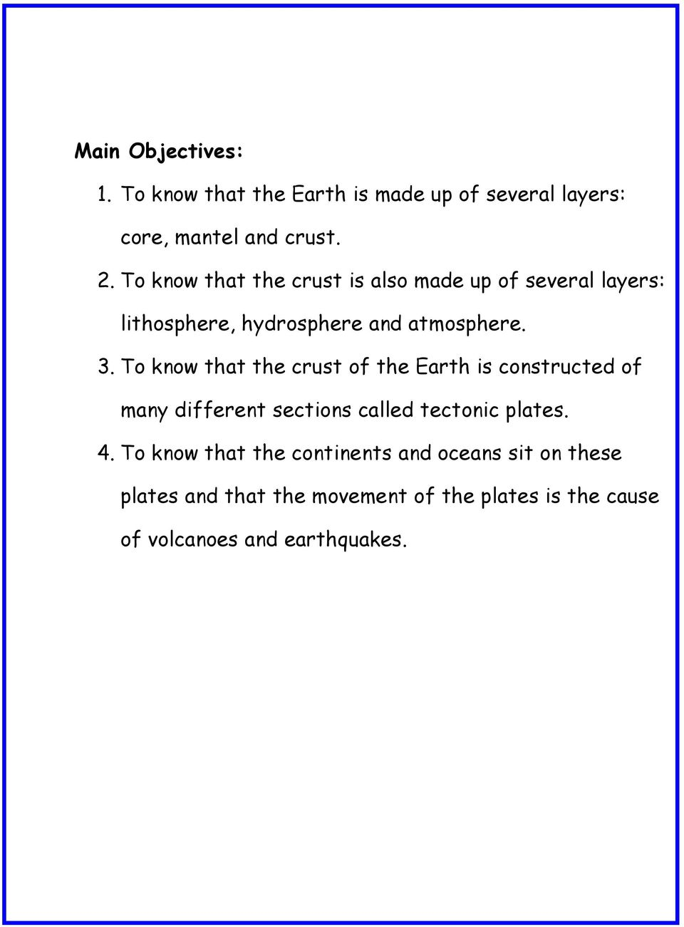 To know that the crust of the Earth is constructed of many different sections called tectonic plates. 4.