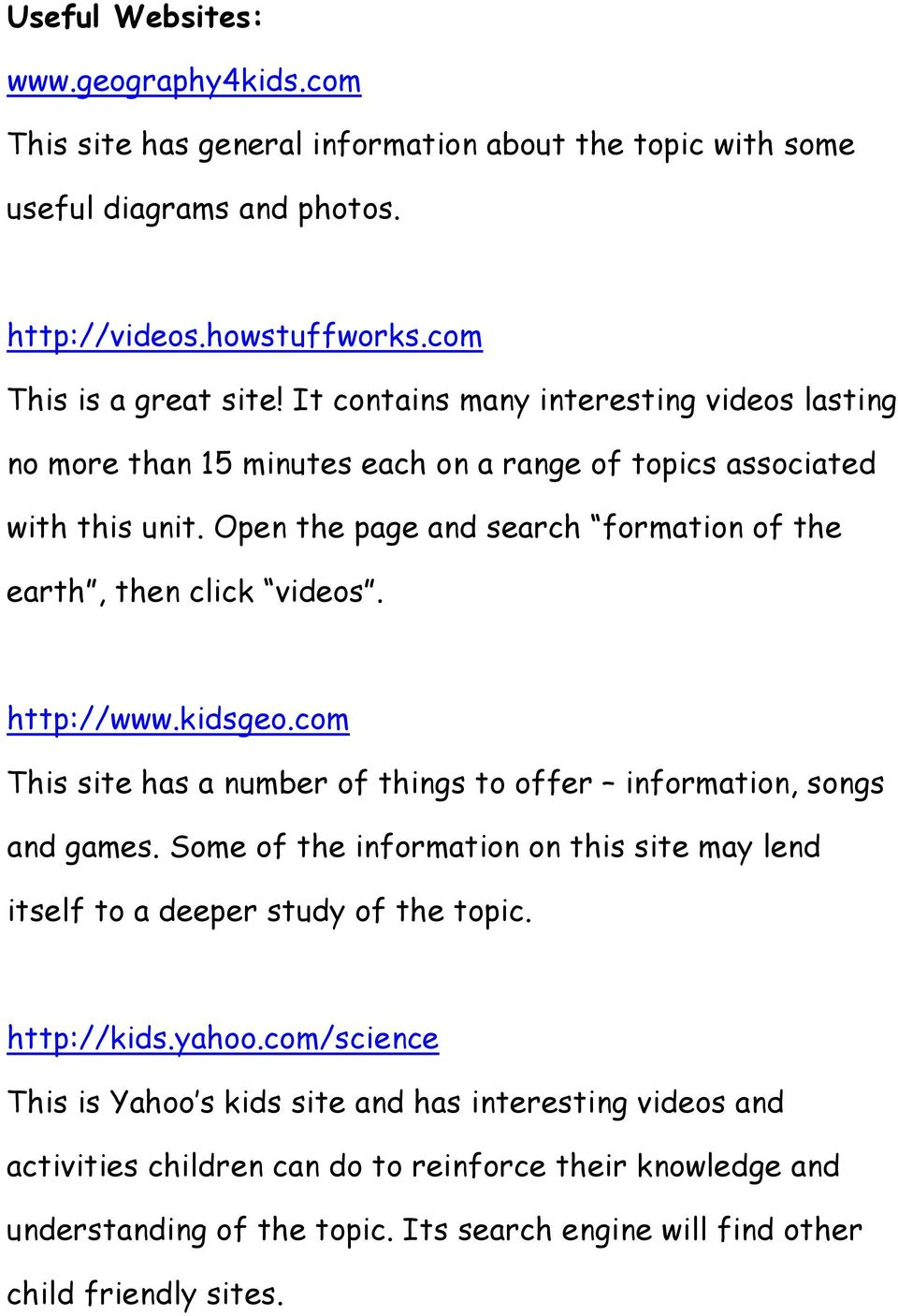 http://www.kidsgeo.com This site has a number of things to offer information, songs and games. Some of the information on this site may lend itself to a deeper study of the topic. http://kids.