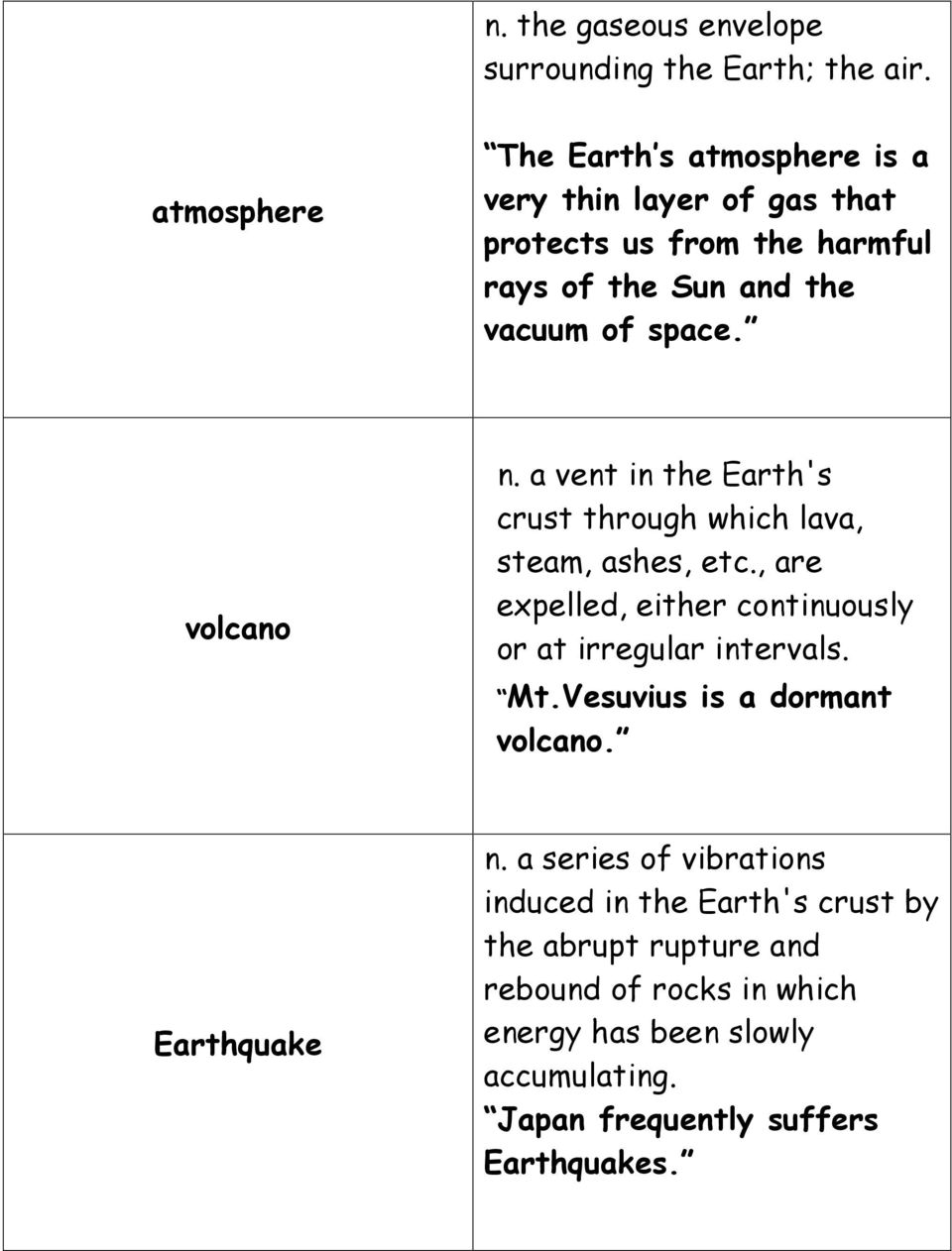 volcano n. a vent in the Earth's crust through which lava, steam, ashes, etc., are expelled, either continuously or at irregular intervals.