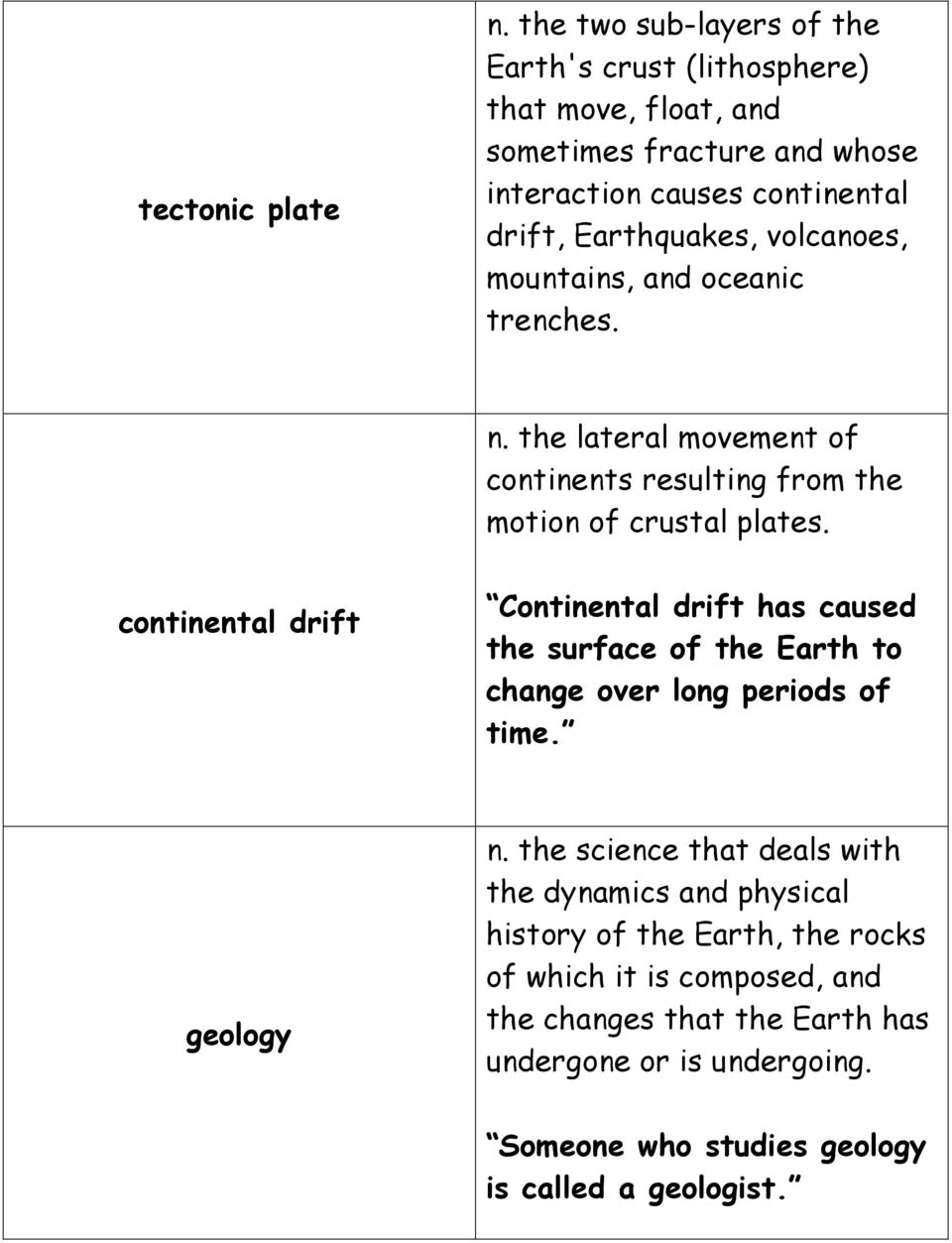volcanoes, mountains, and oceanic trenches. n. the lateral movement of continents resulting from the motion of crustal plates.