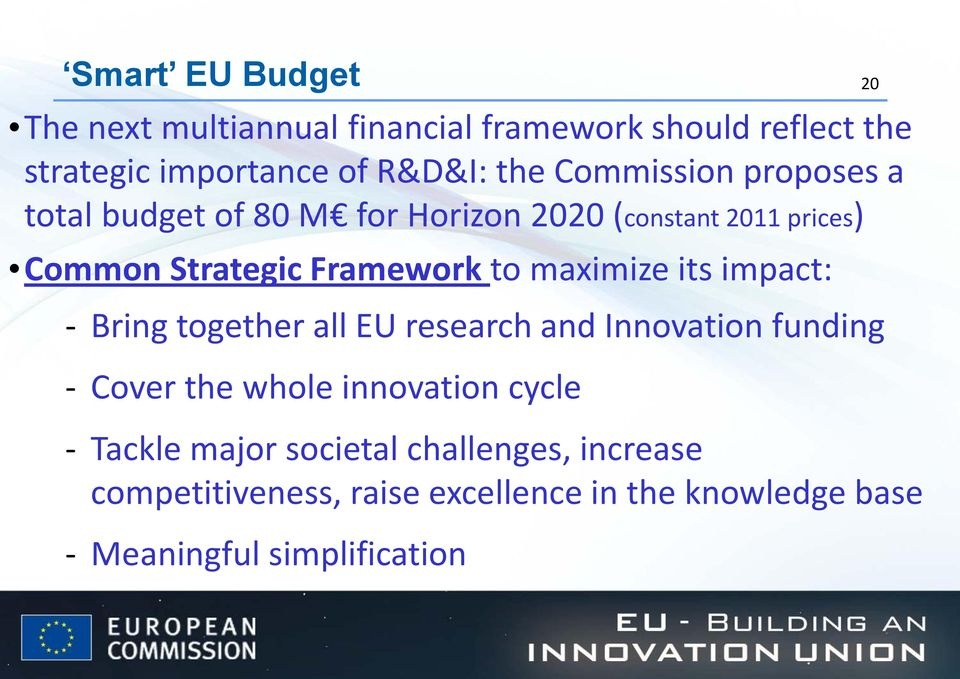 maximize its impact: - Bring together all EU research and Innovation funding - Cover the whole innovation cycle -